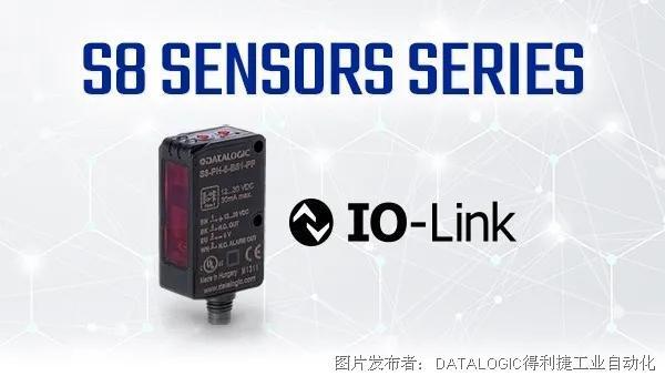 新品发布 | Datalogic得利捷发布新款超紧凑型IO-link S8传感器!